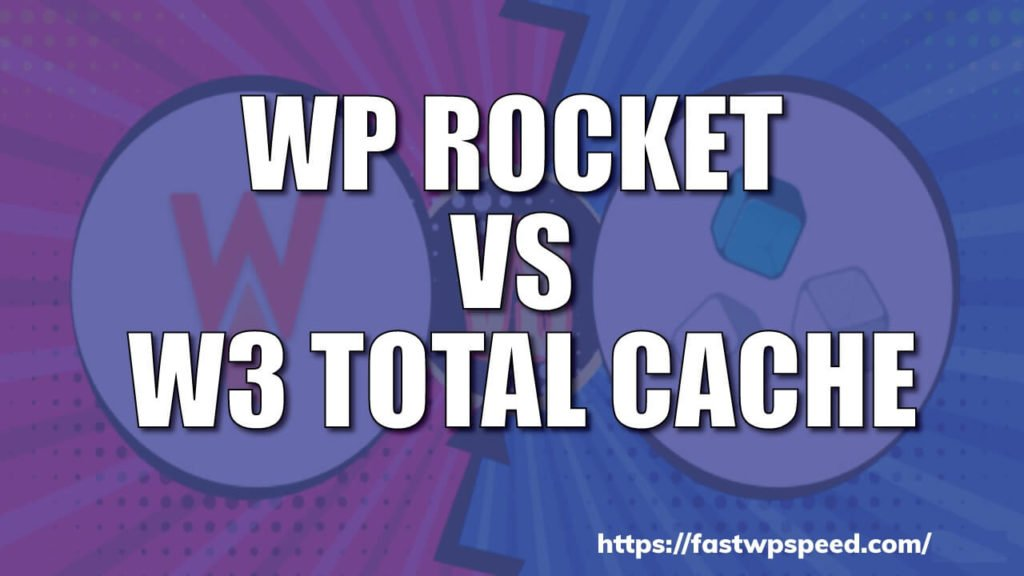 WP Rocket Vs W3 Total Cache - Which One's Best In