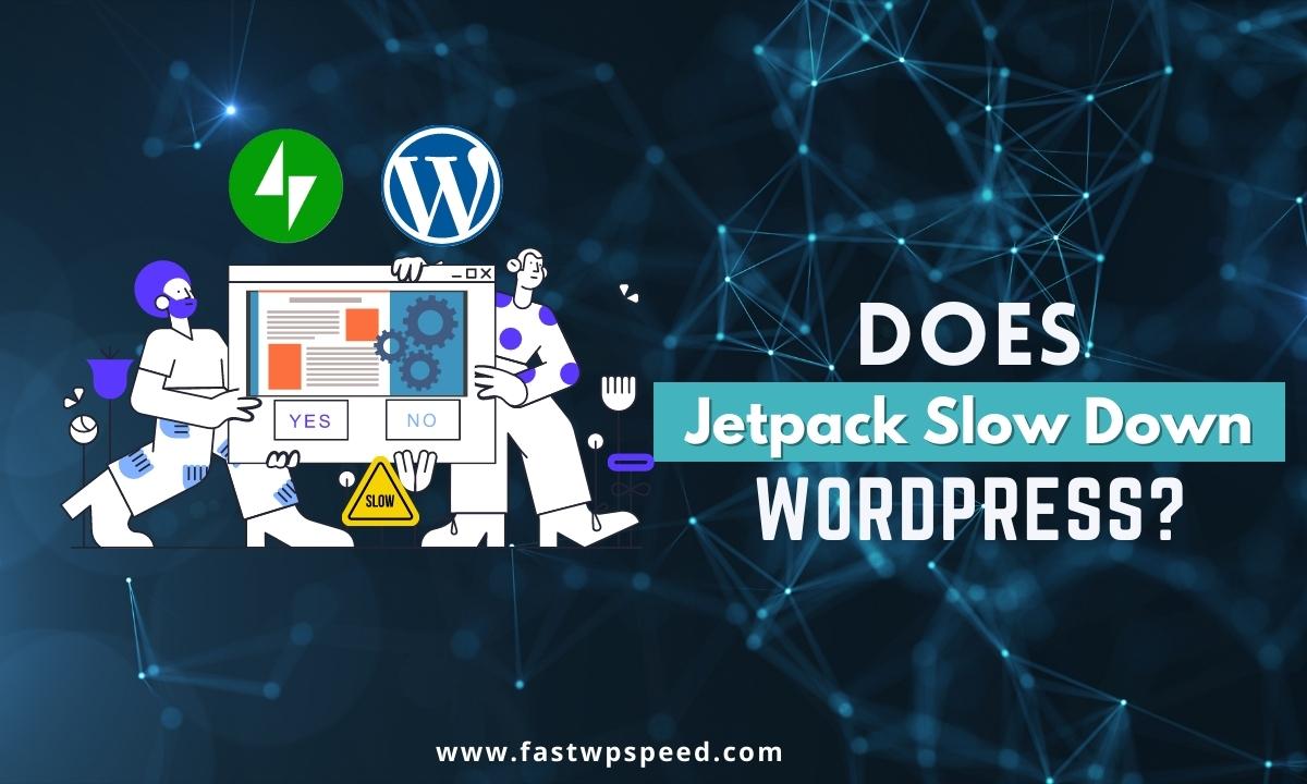 Does Jetpack Slow Down WordPress