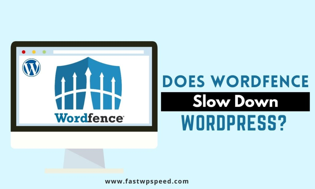 Does Wordfence Slow Down Website