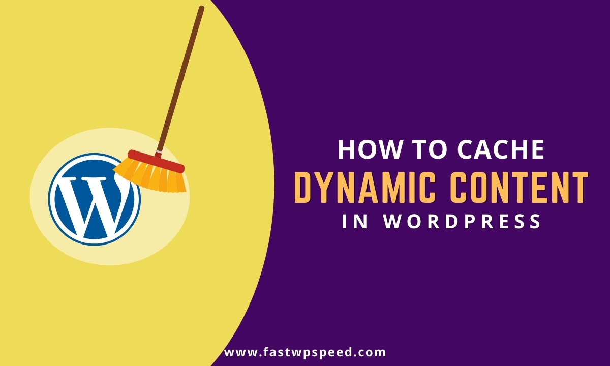 How to Cache Dynamic Content in WordPress