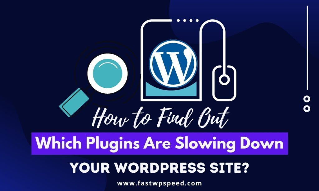 How to Find Out Which Plugins Are Slowing Down Your WordPress Site