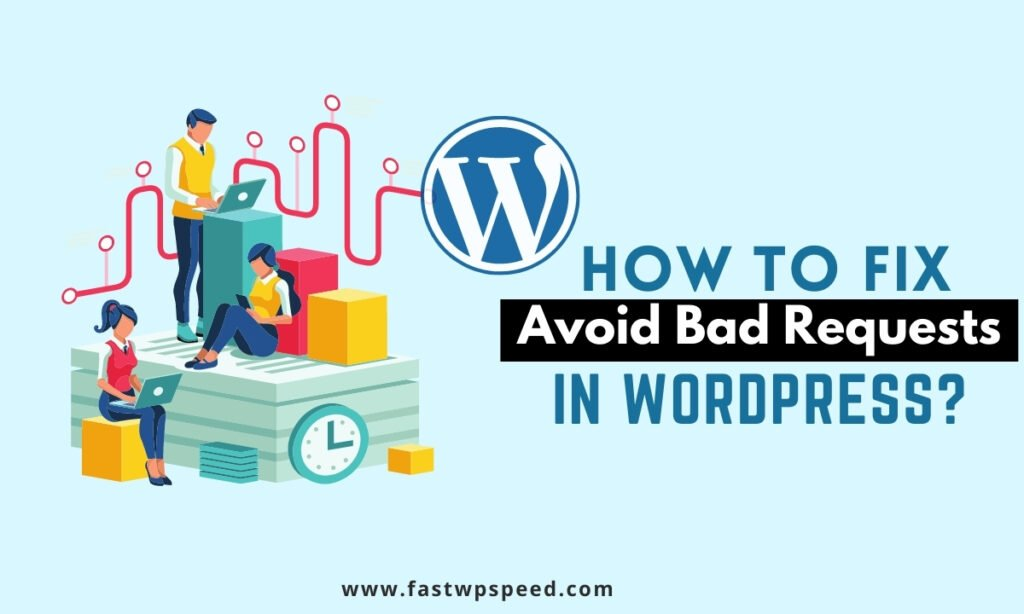 How to Fix Avoid Bad Requests in WordPress
