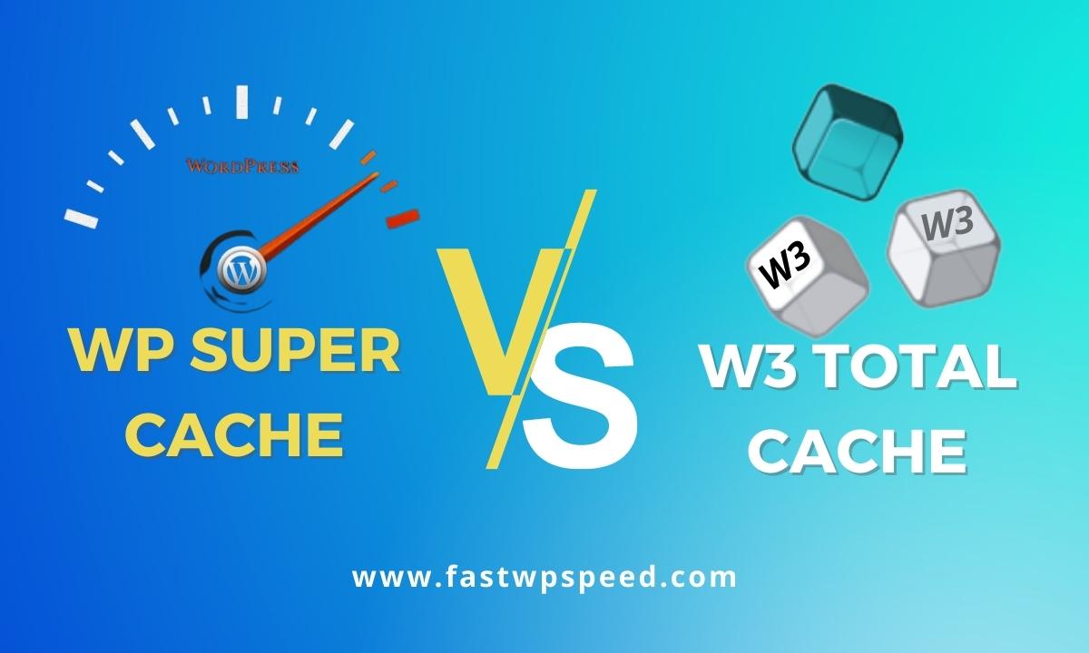 WP Super Cache Vs W3 Total Cache