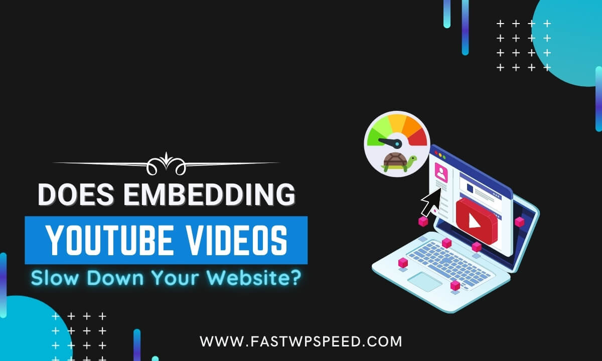 Does Embedding YouTube Videos Slow Down Your Website