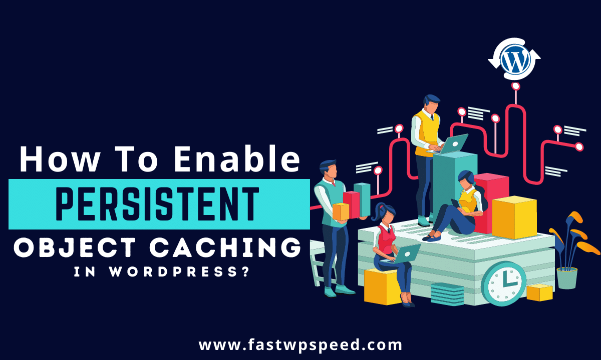How to Enable Persistent Object Caching in WordPress