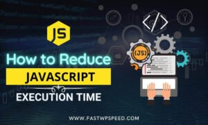 How to Reduce JavaScript Execution Time