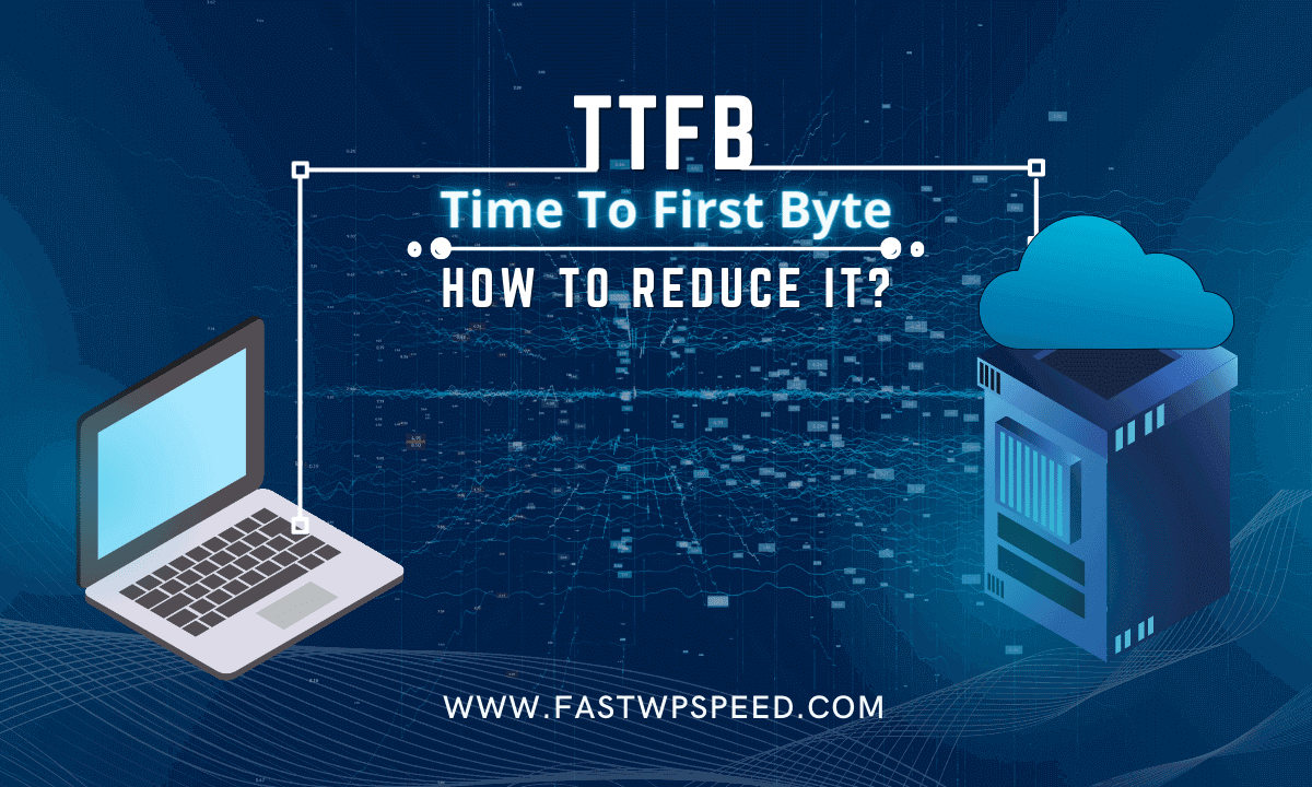 How to Reduce TTFB - Time To First Byte