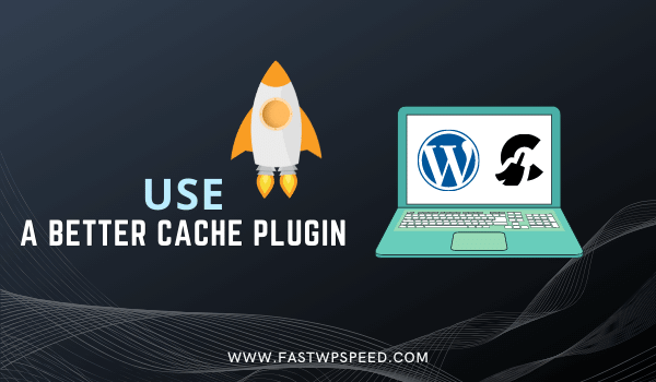 Use A Better Cache Plugin to solve WooCommerce Backend Slow